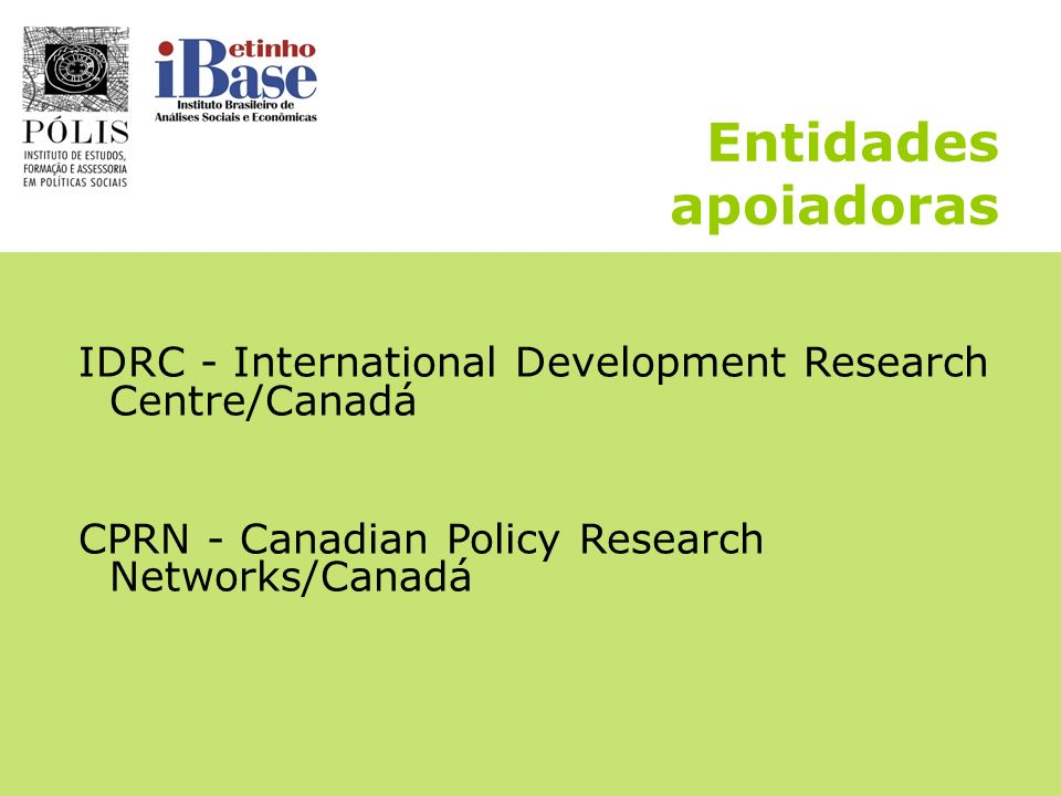 Entidades apoiadorasIDRC - International Development Research Centre/Canadá.