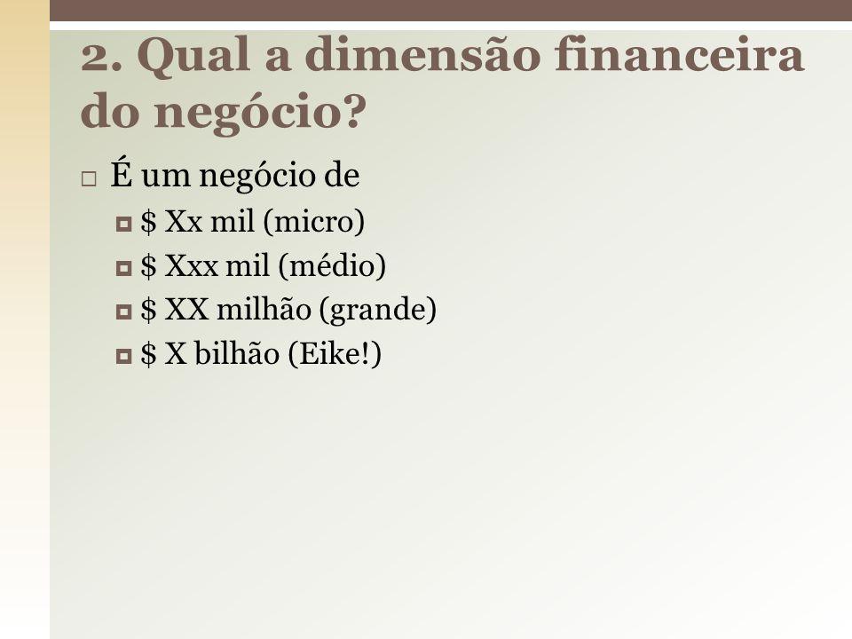 2. Qual a dimensão financeira do negócio
