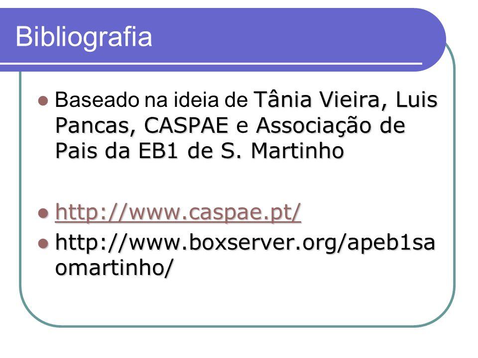 Bibliografia Baseado na ideia de Tânia Vieira, Luis Pancas, CASPAE e Associação de Pais da EB1 de S. Martinho.