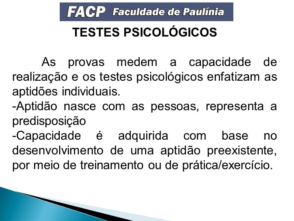 TESTES PSICOLÓGICOS As provas medem a capacidade de realização e os testes psicológicos enfatizam as aptidões individuais.