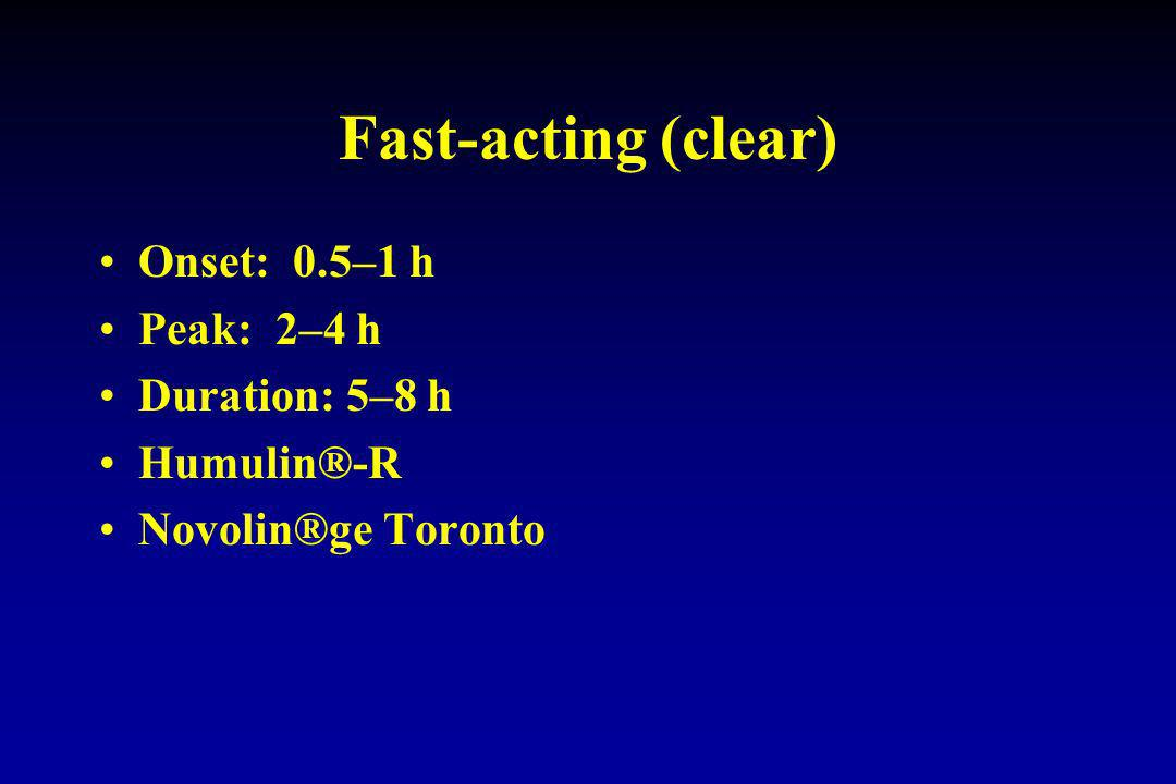 Fast-acting (clear) Onset: 0.5–1 h Peak: 2–4 h Duration: 5–8 h
