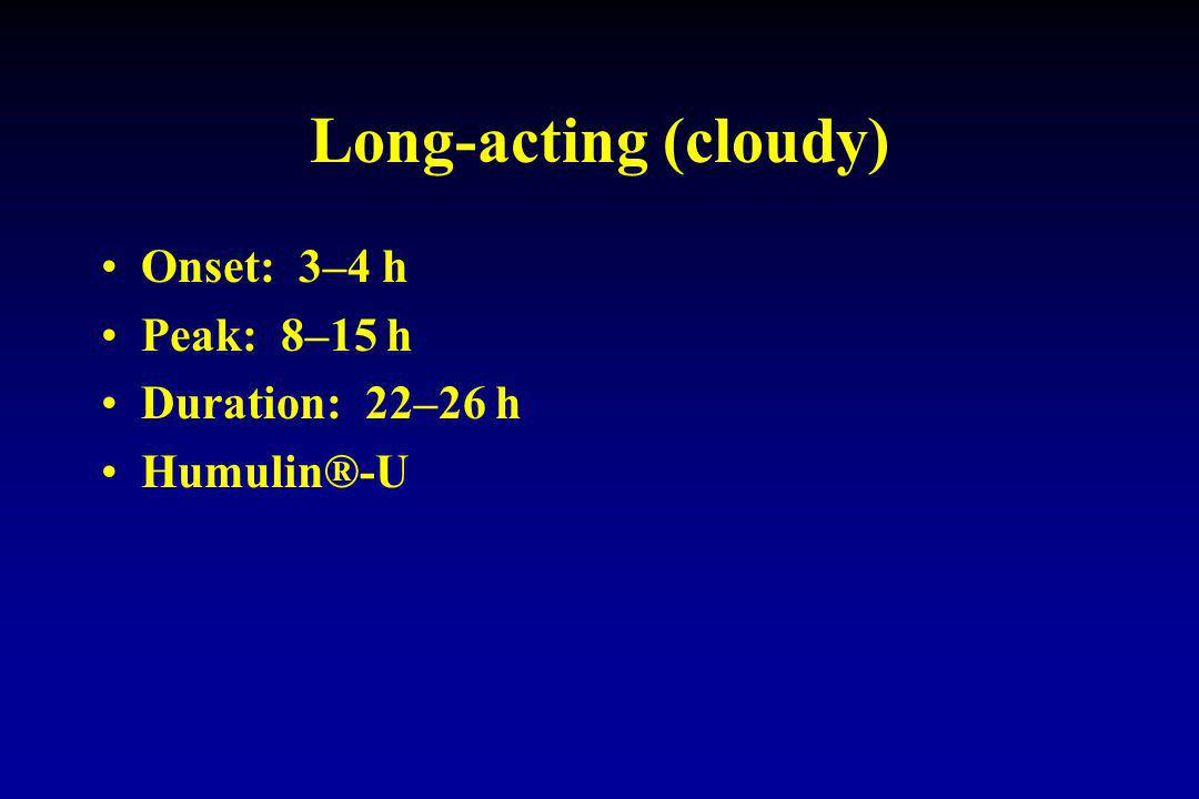 Long-acting (cloudy) Onset: 3–4 h Peak: 8–15 h Duration: 22–26 h