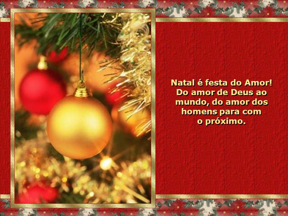 Natal é festa do Amor! Do amor de Deus ao mundo, do amor dos homens para com