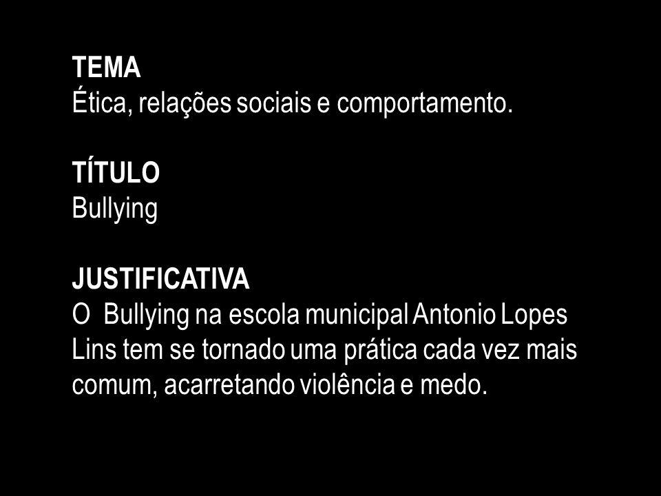 TEMAÉtica, relações sociais e comportamento. TÍTULO. Bullying. JUSTIFICATIVA.