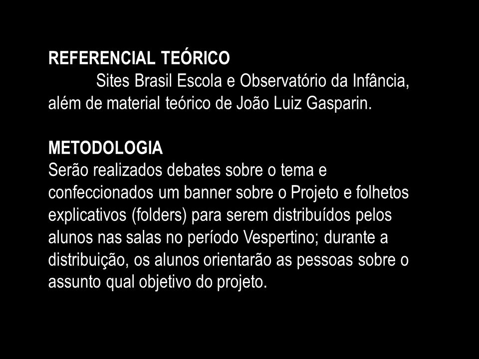 REFERENCIAL TEÓRICOSites Brasil Escola e Observatório da Infância, além de material teórico de João Luiz Gasparin.