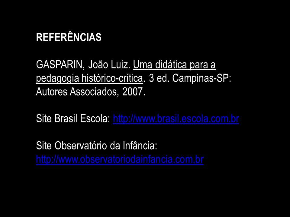 REFERÊNCIAS GASPARIN, João Luiz. Uma didática para a pedagogia histórico-crítica. 3 ed. Campinas-SP: Autores Associados, 2007.
