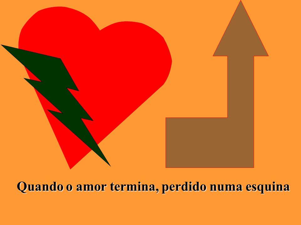 Quando o amor termina, perdido numa esquina