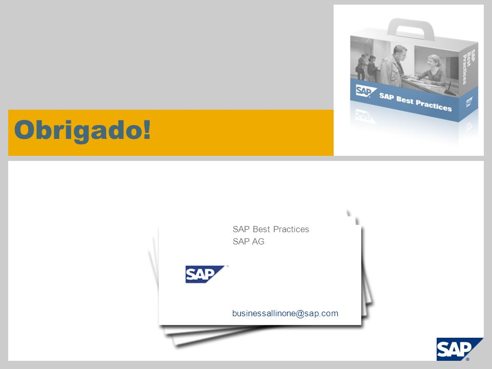 Obrigado! businessallinone@sap.com SAP Best Practices SAP AG