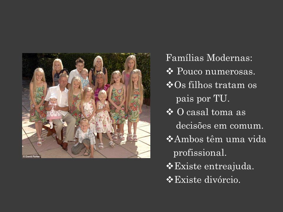 Famílias Modernas: Pouco numerosas. Os filhos tratam os. pais por TU. O casal toma as. decisões em comum.