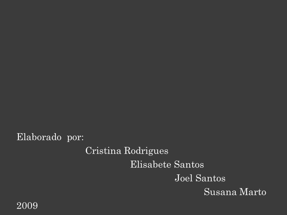 Elaborado por: Cristina Rodrigues Elisabete Santos Joel Santos Susana Marto 2009