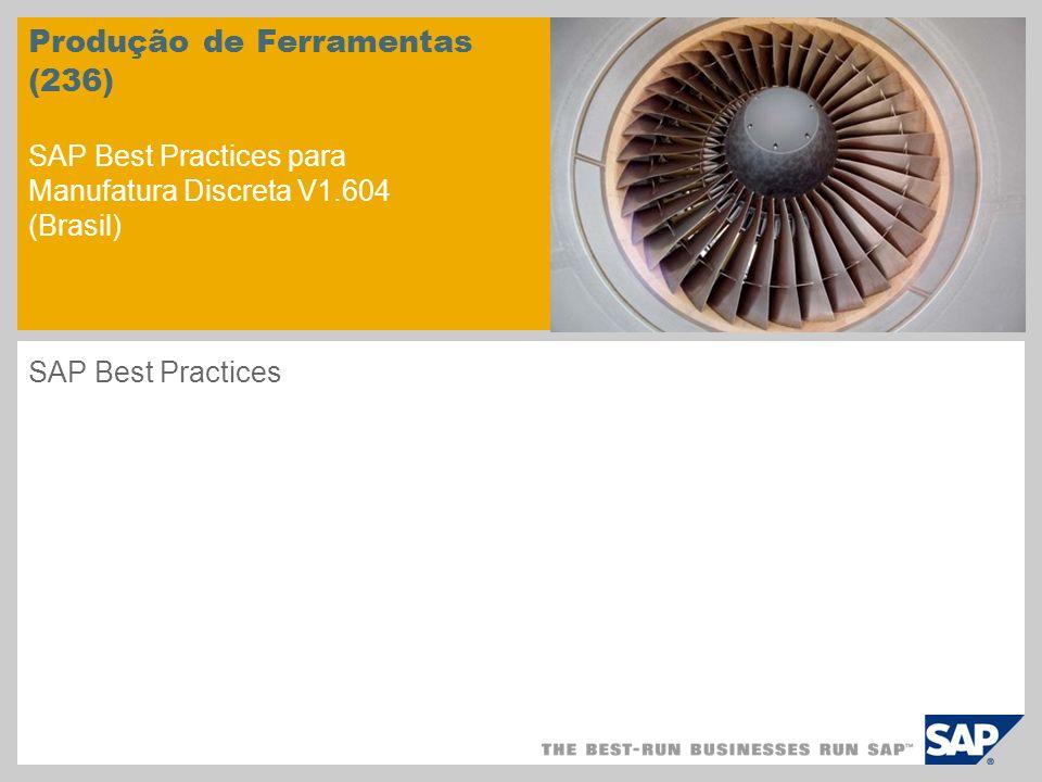 Produção de Ferramentas (236) SAP Best Practices para Manufatura Discreta V1.604 (Brasil)
