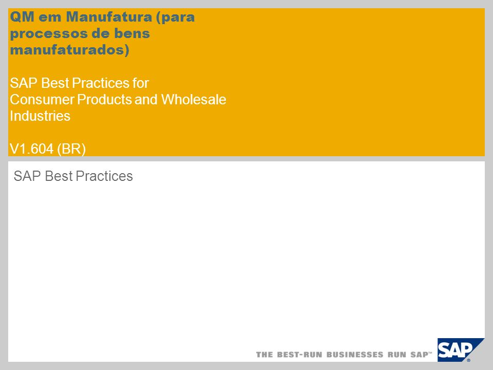 QM em Manufatura (para processos de bens manufaturados) SAP Best Practices for Consumer Products and Wholesale Industries V1.604 (BR)