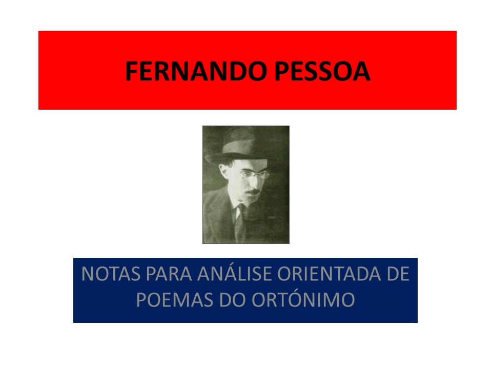 NOTAS PARA ANÁLISE ORIENTADA DE POEMAS DO ORTÓNIMO