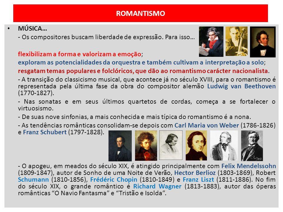 ROMANTISMO MÚSICA… - Os compositores buscam liberdade de expressão. Para isso… flexibilizam a forma e valorizam a emoção;