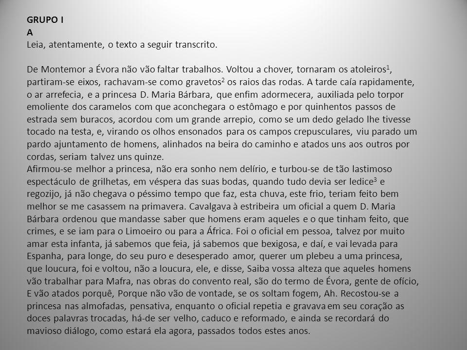 GRUPO I A. Leia, atentamente, o texto a seguir transcrito. De Montemor a Évora não vão faltar trabalhos. Voltou a chover, tornaram os atoleiros1,