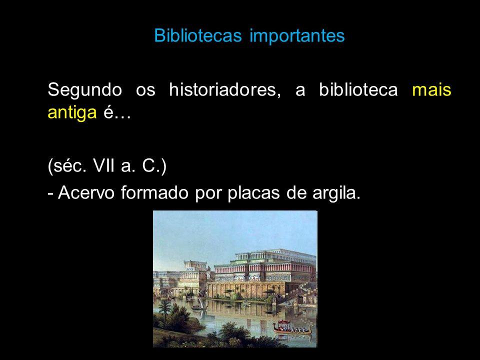 Bibliotecas importantes Segundo os historiadores, a biblioteca mais antiga é… (séc.
