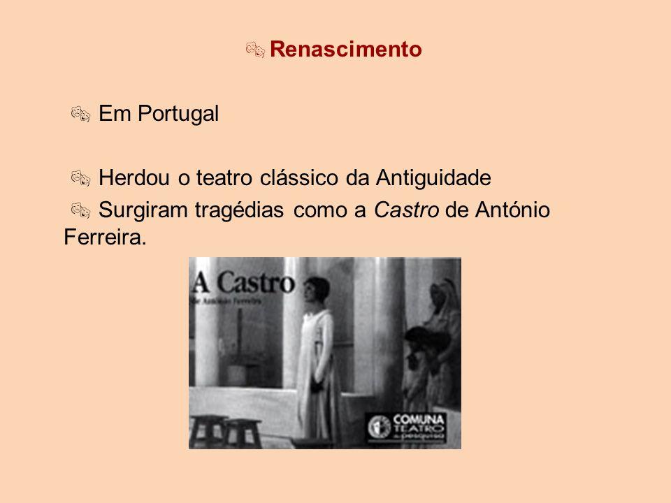 Renascimento  Em Portugal.  Herdou o teatro clássico da Antiguidade.