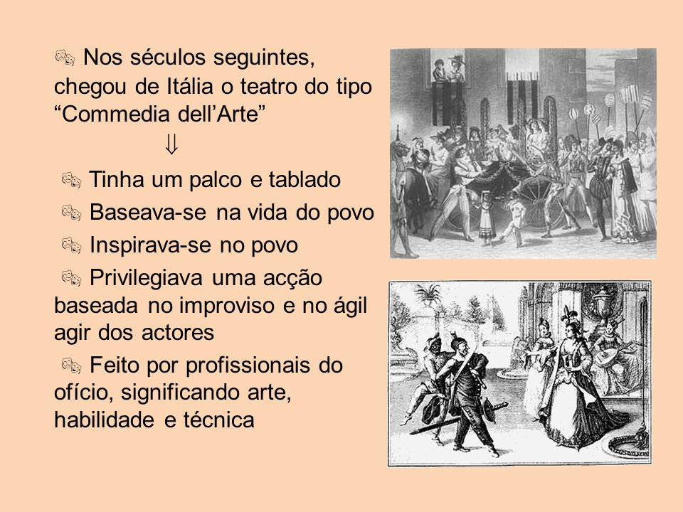  Nos séculos seguintes, chegou de Itália o teatro do tipo Commedia dell'Arte