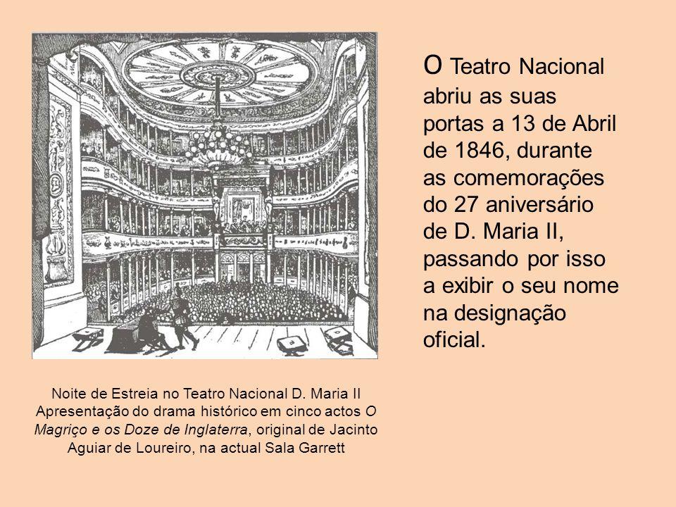 O Teatro Nacional abriu as suas portas a 13 de Abril de 1846, durante as comemorações do 27 aniversário de D. Maria II, passando por isso a exibir o seu nome na designação oficial.