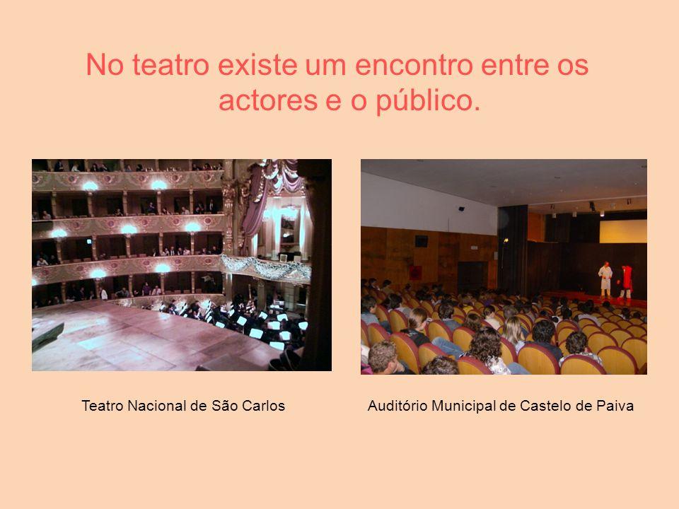 No teatro existe um encontro entre os actores e o público.