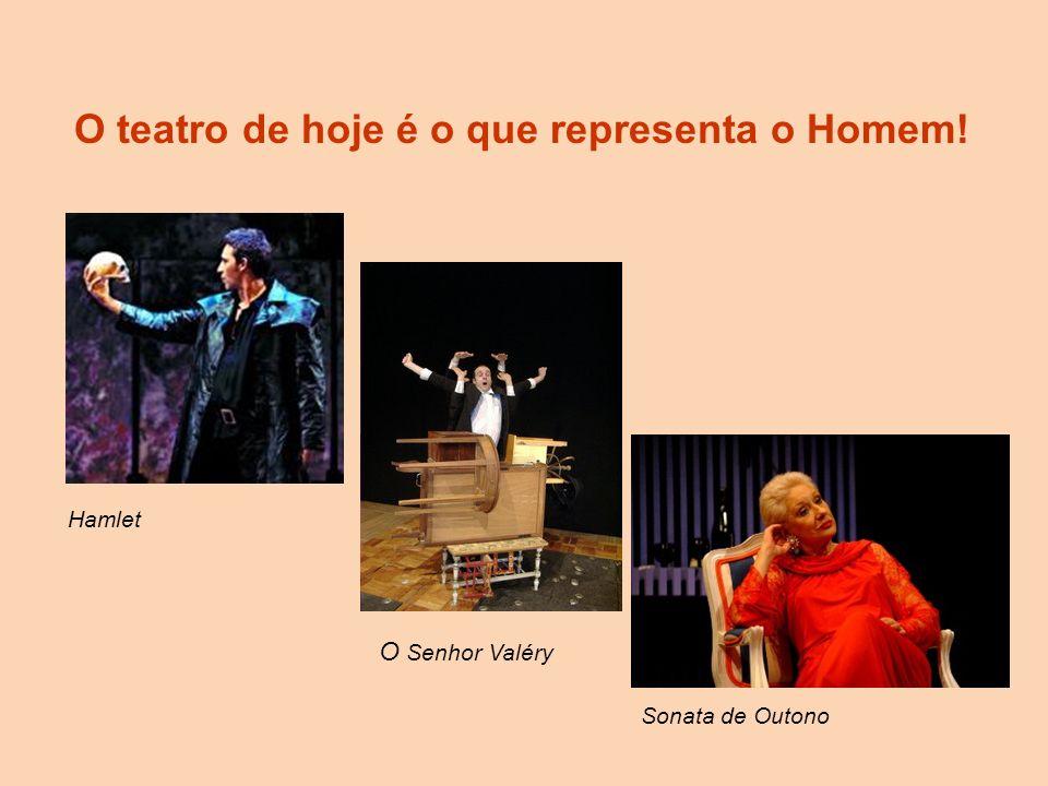 O teatro de hoje é o que representa o Homem!