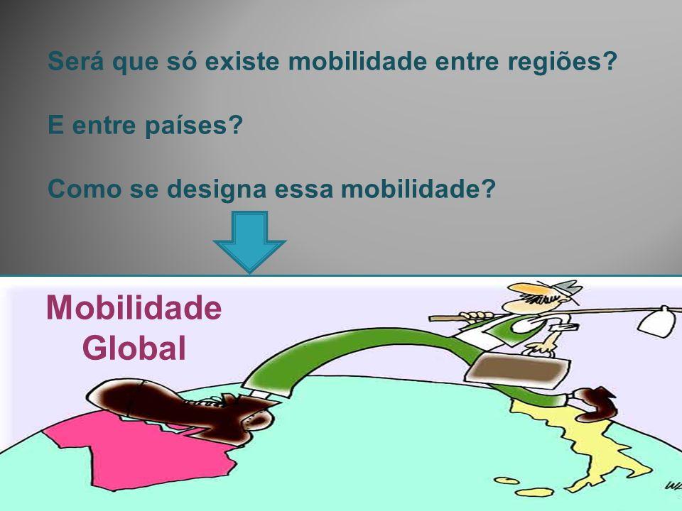Mobilidade Global Será que só existe mobilidade entre regiões