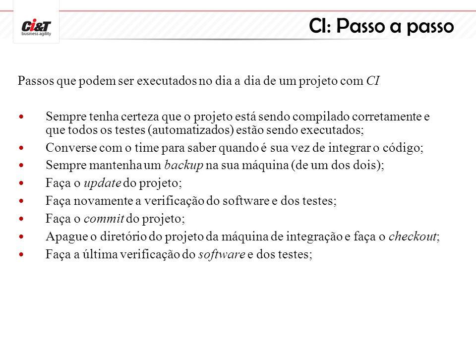 CI: Passo a passo Passos que podem ser executados no dia a dia de um projeto com CI.