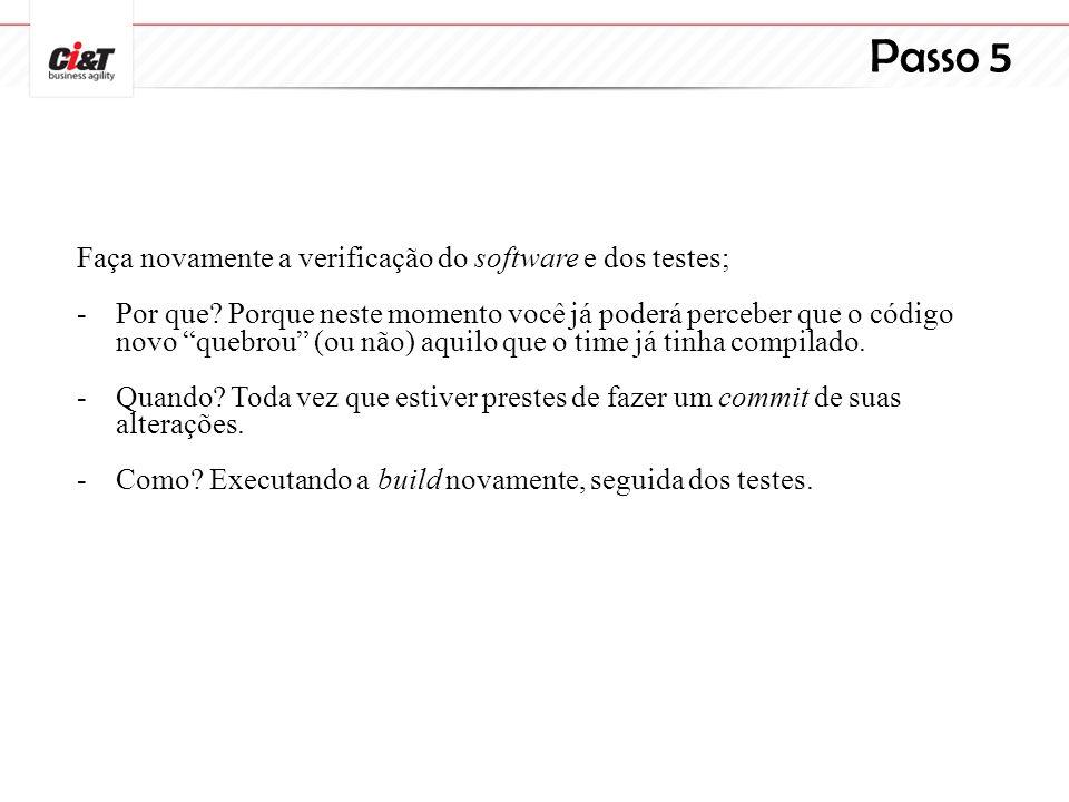 Passo 5 Faça novamente a verificação do software e dos testes;