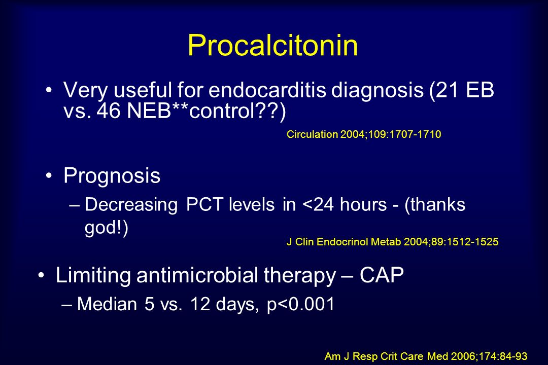 Procalcitonin Very useful for endocarditis diagnosis (21 EB vs. 46 NEB**control ) Circulation 2004;109:1707-1710.