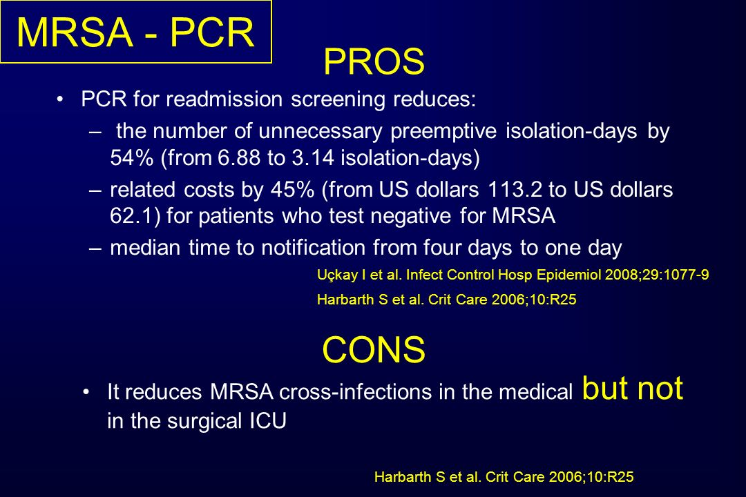 MRSA - PCR PROS CONS PCR for readmission screening reduces: