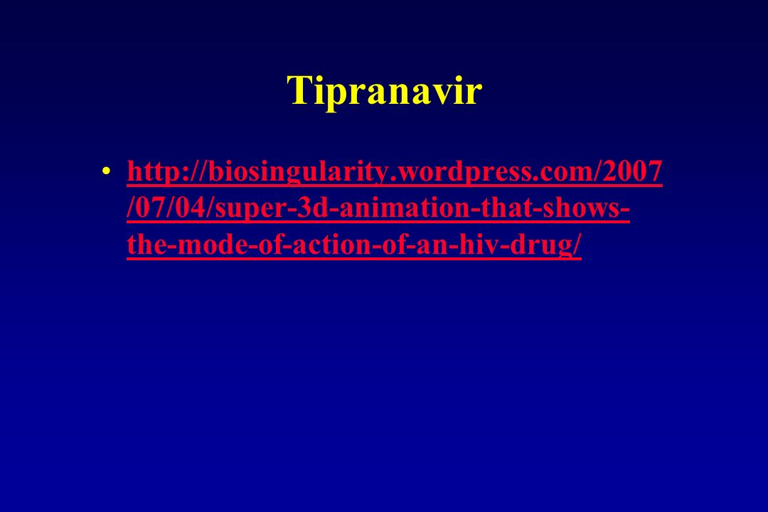 Tipranavirhttp://biosingularity.wordpress.com/2007/07/04/super-3d-animation-that-shows-the-mode-of-action-of-an-hiv-drug/