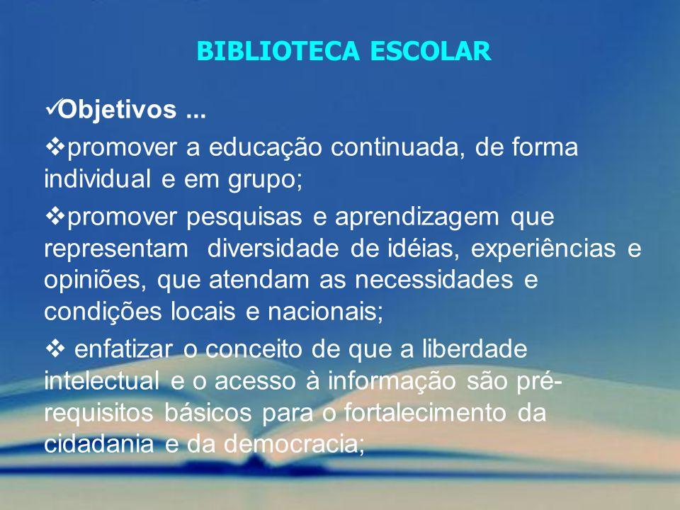 BIBLIOTECA ESCOLAR Objetivos ... promover a educação continuada, de forma individual e em grupo;