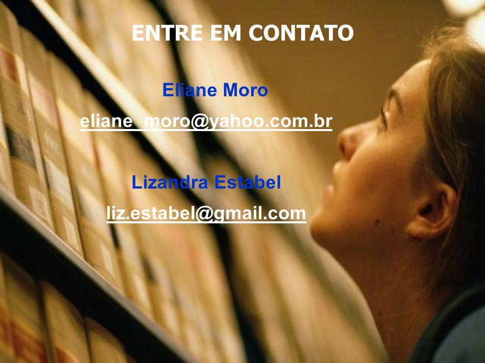 ENTRE EM CONTATO Eliane Moro eliane_moro@yahoo.com.br Lizandra Estabel