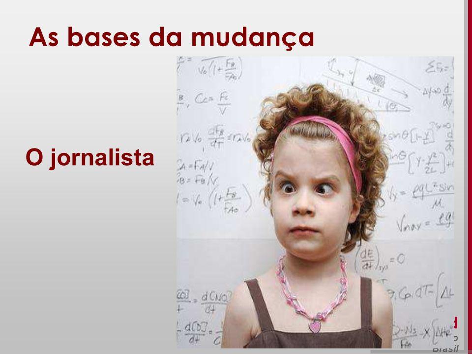 As bases da mudança O jornalista Beth Saad Universidade de São Paulo
