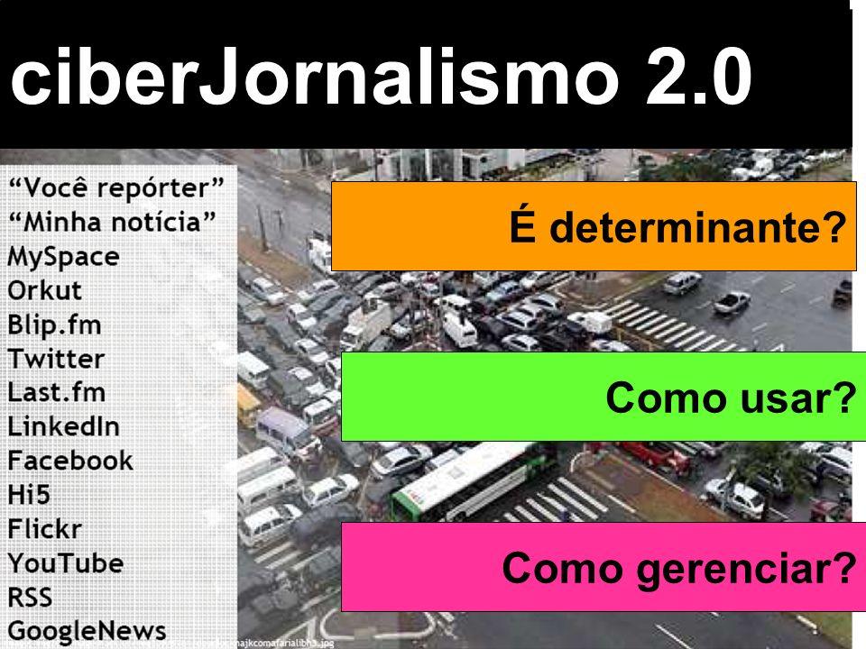 ciberJornalismo 2.0 É determinante Como usar Como gerenciar