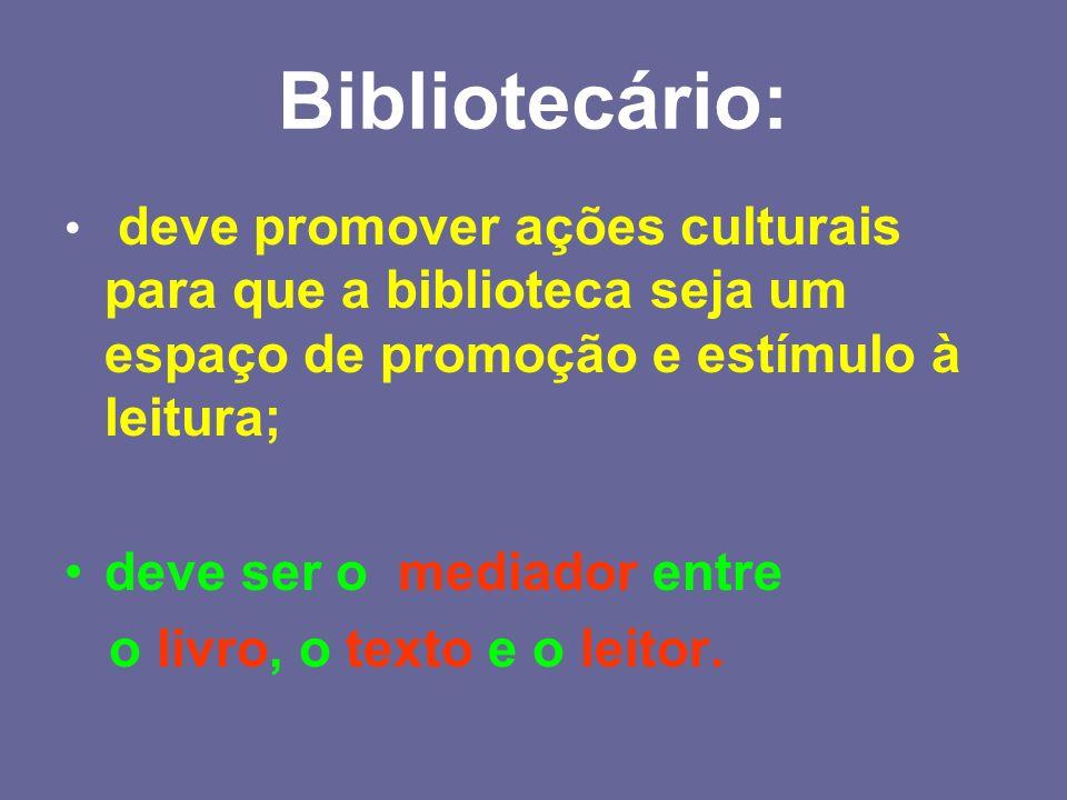 Bibliotecário: deve ser o mediador entre o livro, o texto e o leitor.