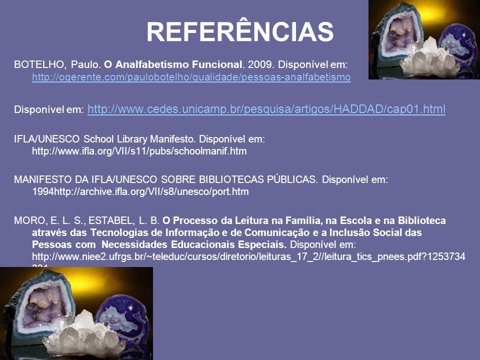 REFERÊNCIAS BOTELHO, Paulo. O Analfabetismo Funcional. 2009. Disponível em: http://ogerente.com/paulobotelho/qualidade/pessoas-analfabetismo.