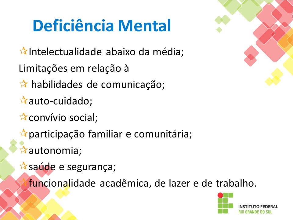 Deficiência Mental Intelectualidade abaixo da média;