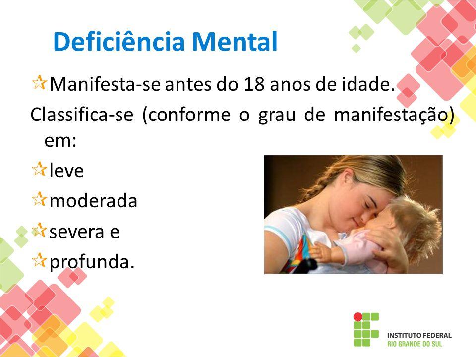 Deficiência Mental Manifesta-se antes do 18 anos de idade.