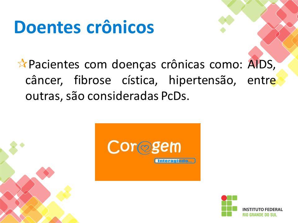 Doentes crônicosPacientes com doenças crônicas como: AIDS, câncer, fibrose cística, hipertensão, entre outras, são consideradas PcDs.