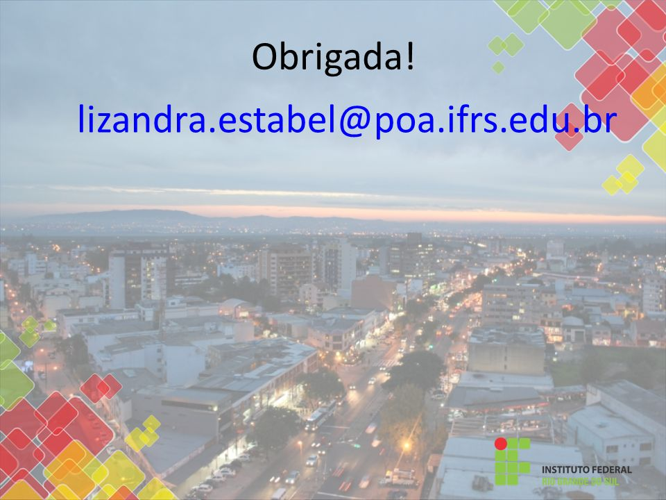 Obrigada! lizandra.estabel@poa.ifrs.edu.br