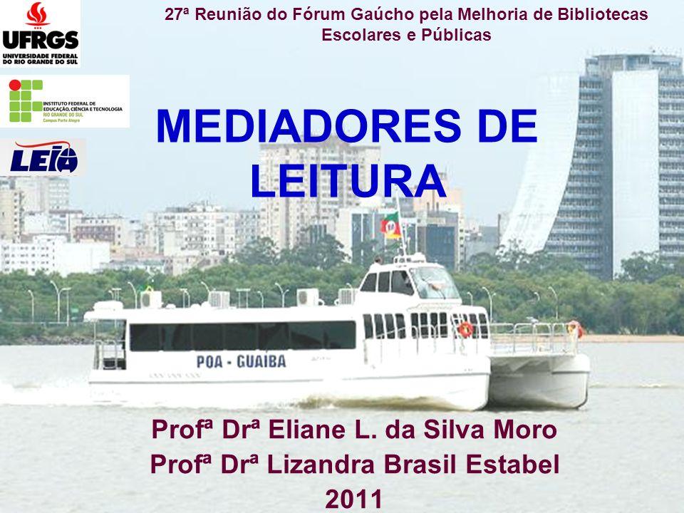 Profª Drª Eliane L. da Silva Moro Profª Drª Lizandra Brasil Estabel
