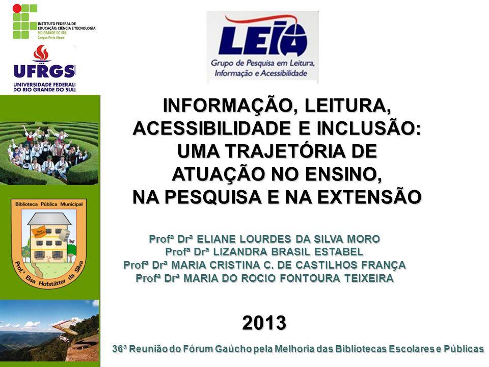 2013 INFORMAÇÃO, LEITURA, ACESSIBILIDADE E INCLUSÃO: UMA TRAJETÓRIA DE