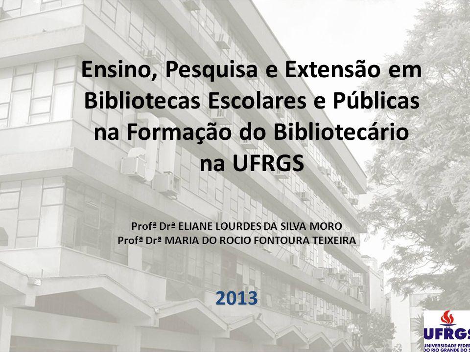 Ensino, Pesquisa e Extensão em Bibliotecas Escolares e Públicas na Formação do Bibliotecário na UFRGS