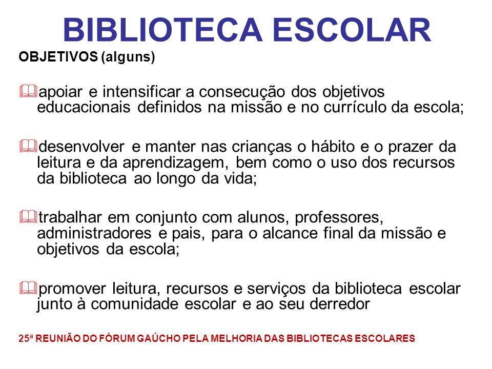 BIBLIOTECA ESCOLAR OBJETIVOS (alguns) apoiar e intensificar a consecução dos objetivos educacionais definidos na missão e no currículo da escola;