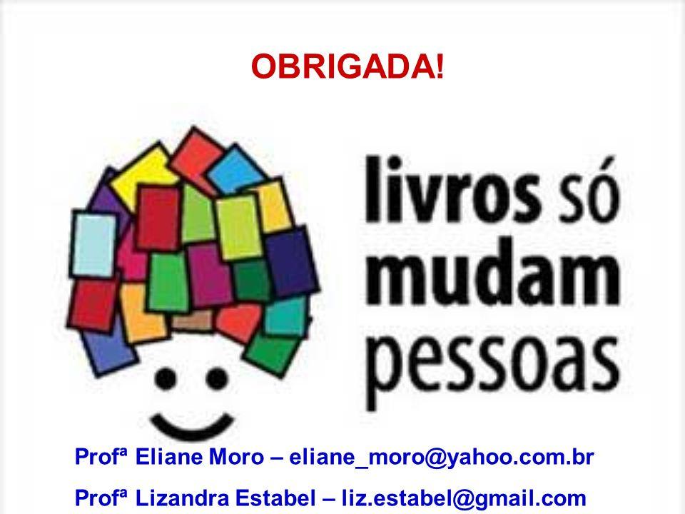 OBRIGADA! Profª Eliane Moro – eliane_moro@yahoo.com.br