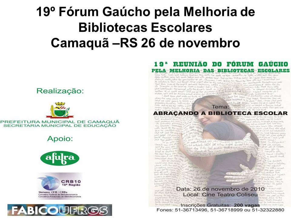 19º Fórum Gaúcho pela Melhoria de Bibliotecas Escolares Camaquã –RS 26 de novembro