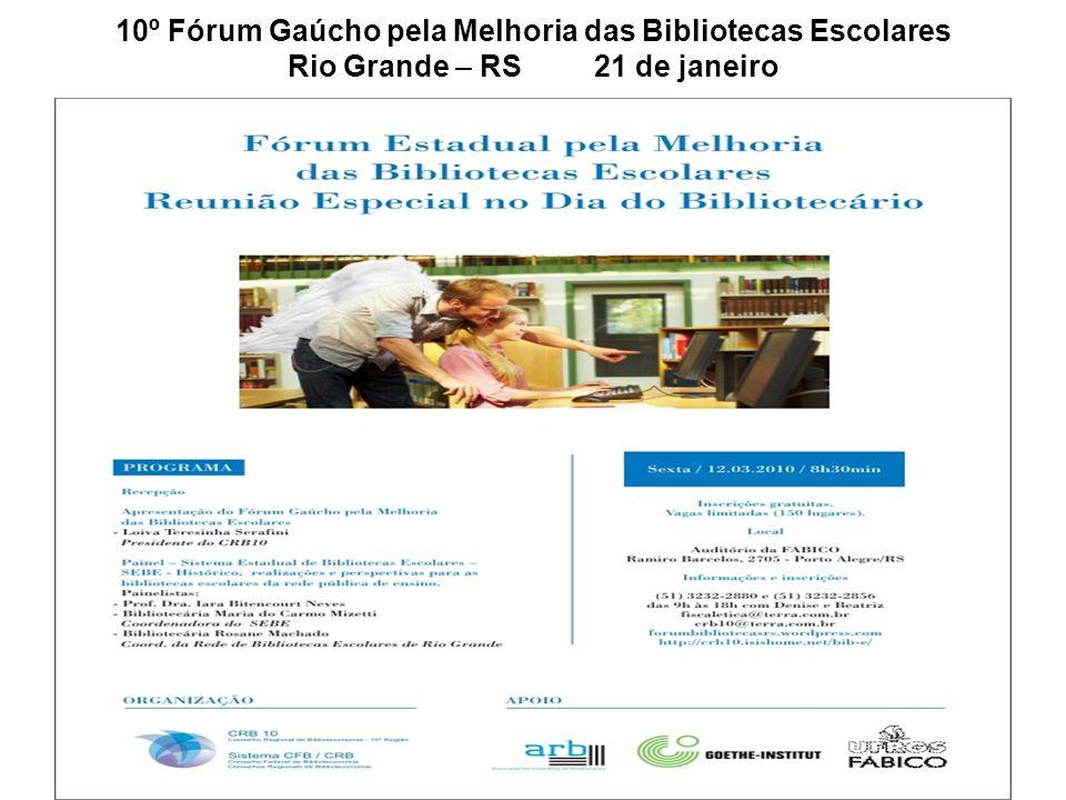 10º Fórum Gaúcho pela Melhoria das Bibliotecas Escolares Rio Grande – RS 21 de janeiro