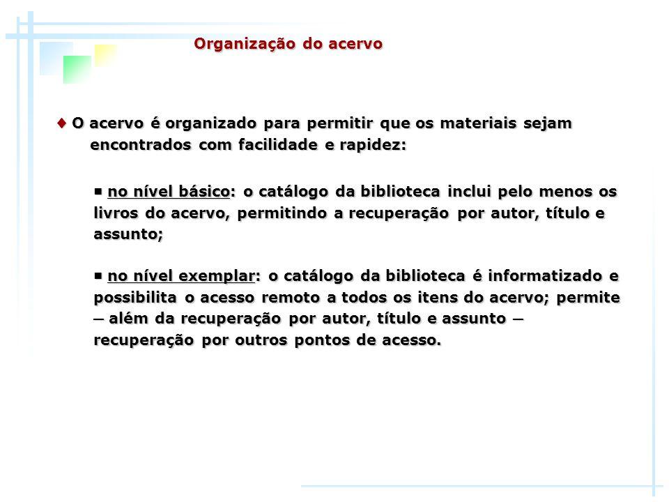 Organização do acervo♦ O acervo é organizado para permitir que os materiais sejam encontrados com facilidade e rapidez: