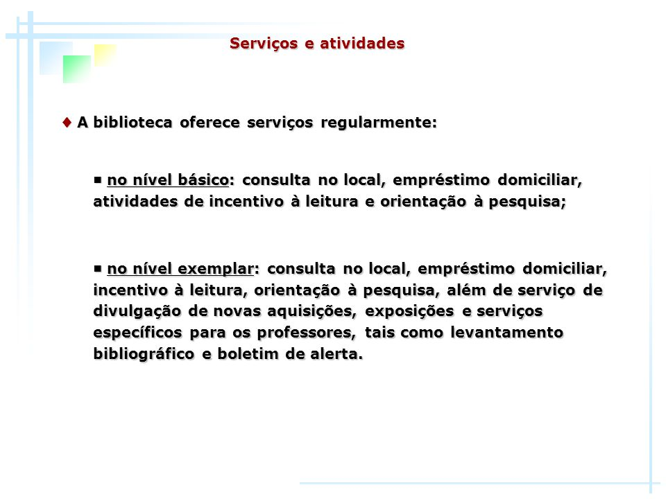 Serviços e atividades♦ A biblioteca oferece serviços regularmente: